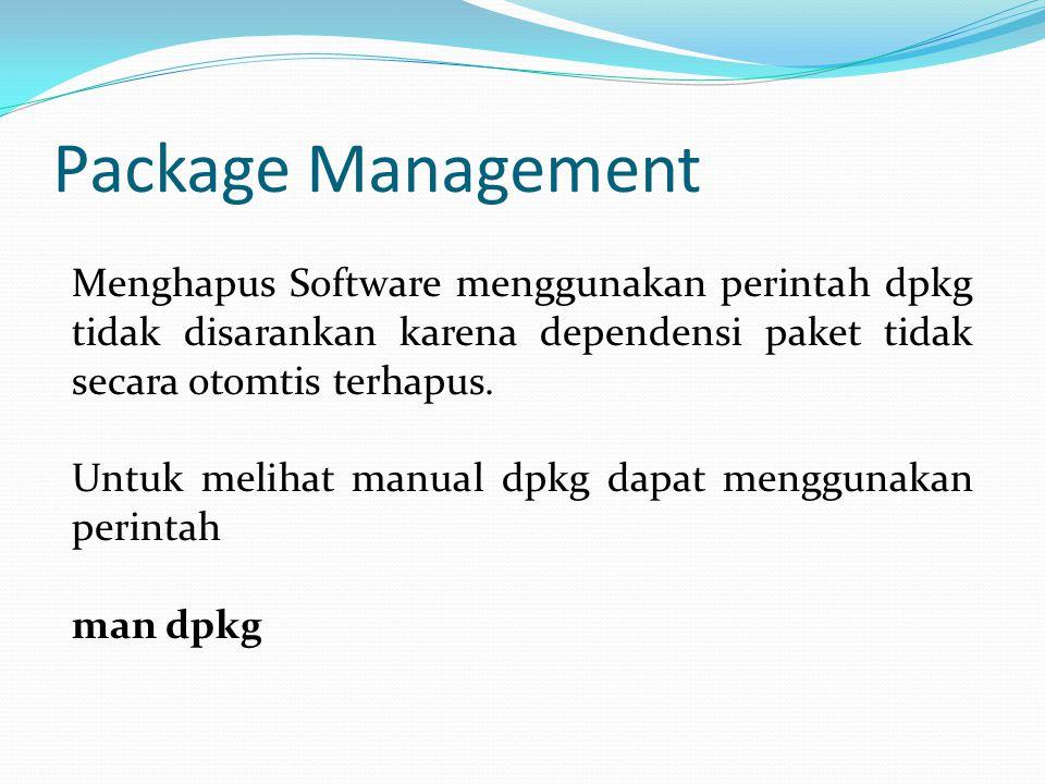 Package Management Menghapus Software menggunakan perintah dpkg tidak disarankan karena dependensi paket tidak secara otomtis terhapus. Untuk melihat