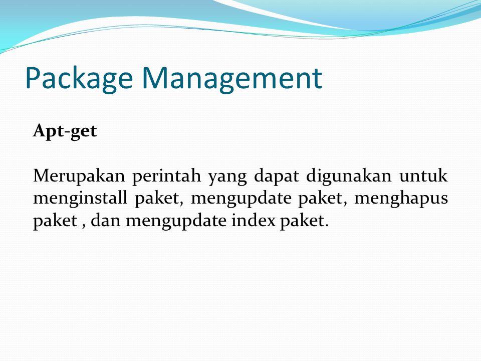 Package Management Apt-get Merupakan perintah yang dapat digunakan untuk menginstall paket, mengupdate paket, menghapus paket, dan mengupdate index paket.
