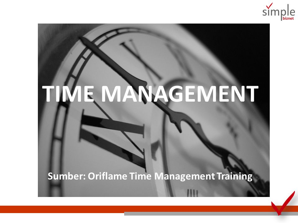 TIME MANAGEMENT Sumber: Oriflame Time Management Training