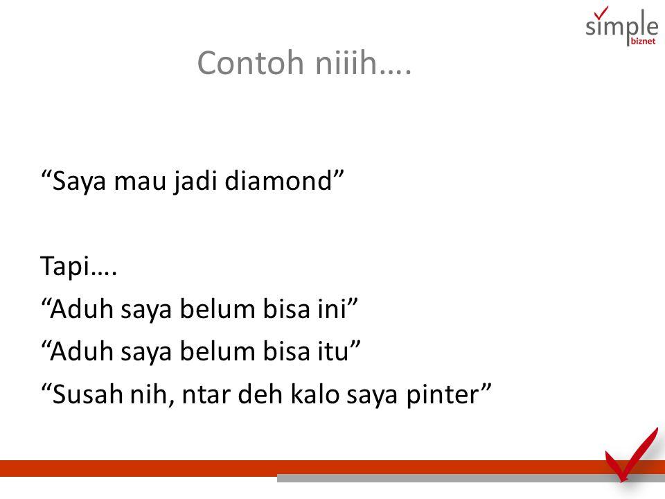 Contoh niiih…. Saya mau jadi diamond Tapi….