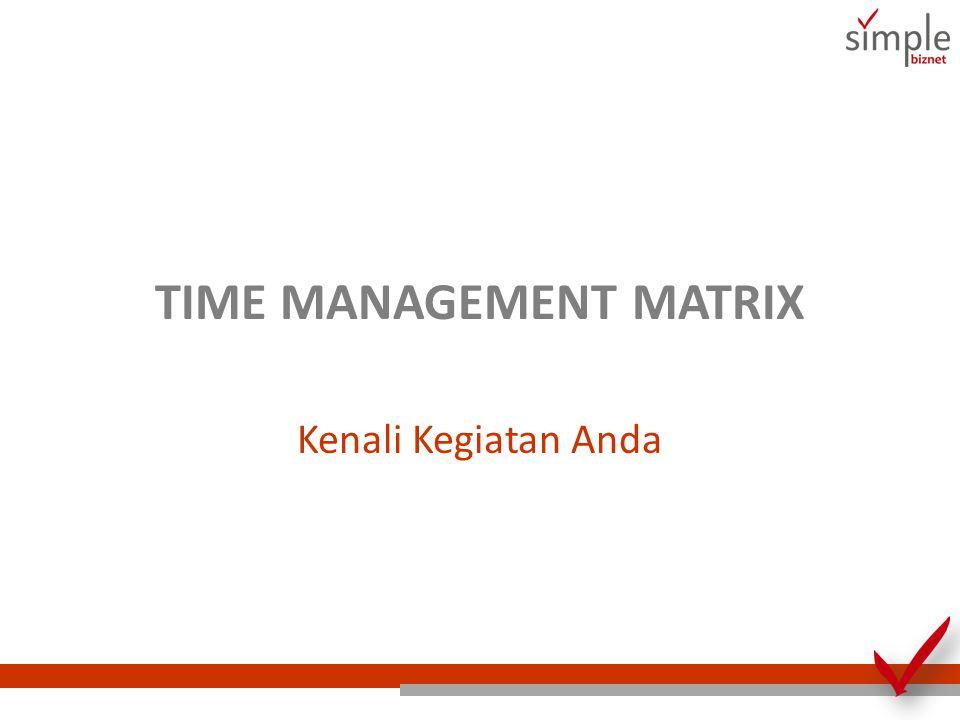 TIME MANAGEMENT MATRIX Kenali Kegiatan Anda