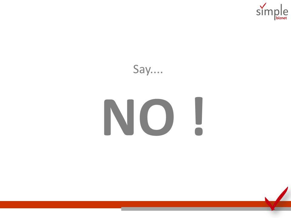 Say.... NO !