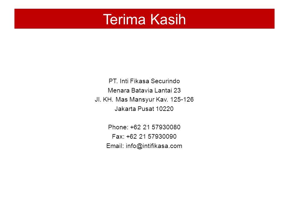 PT. Inti Fikasa Securindo Menara Batavia Lantai 23 Jl. KH. Mas Mansyur Kav. 125-126 Jakarta Pusat 10220 Phone: +62 21 57930080 Fax: +62 21 57930090 Em