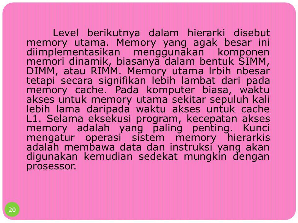 Level berikutnya dalam hierarki disebut memory utama. Memory yang agak besar ini diimplementasikan menggunakan komponen memori dinamik, biasanya dalam