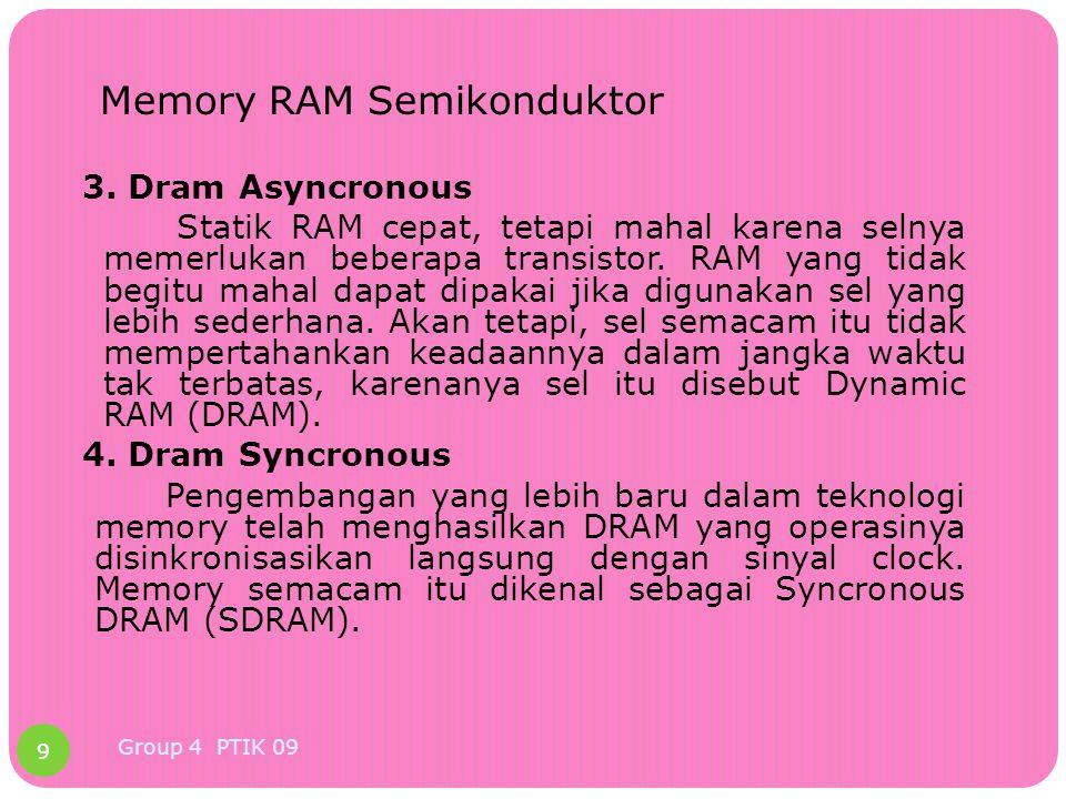 Memory RAM Semikonduktor 3. Dram Asyncronous Statik RAM cepat, tetapi mahal karena selnya memerlukan beberapa transistor. RAM yang tidak begitu mahal