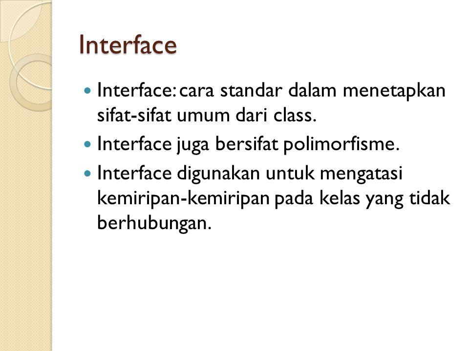 Interface Interface: cara standar dalam menetapkan sifat-sifat umum dari class.
