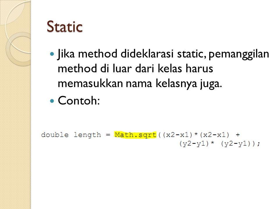 Static Jika method dideklarasi static, pemanggilan method di luar dari kelas harus memasukkan nama kelasnya juga.
