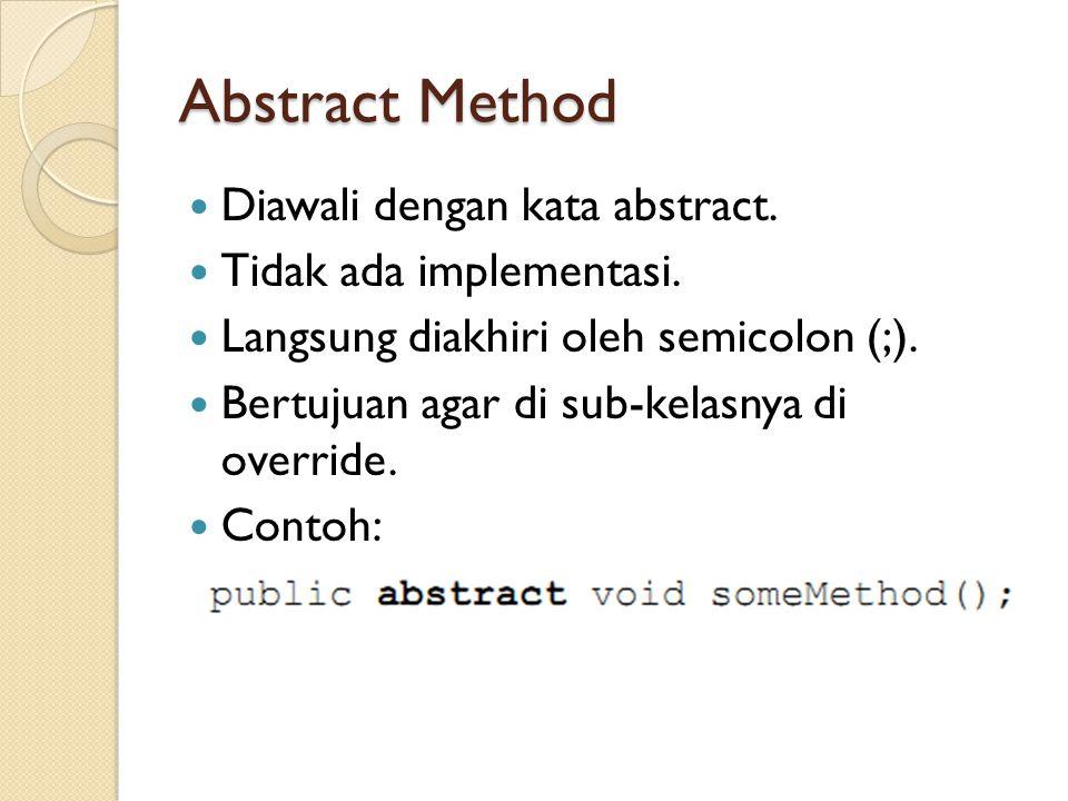 Abstract Method Diawali dengan kata abstract.Tidak ada implementasi.