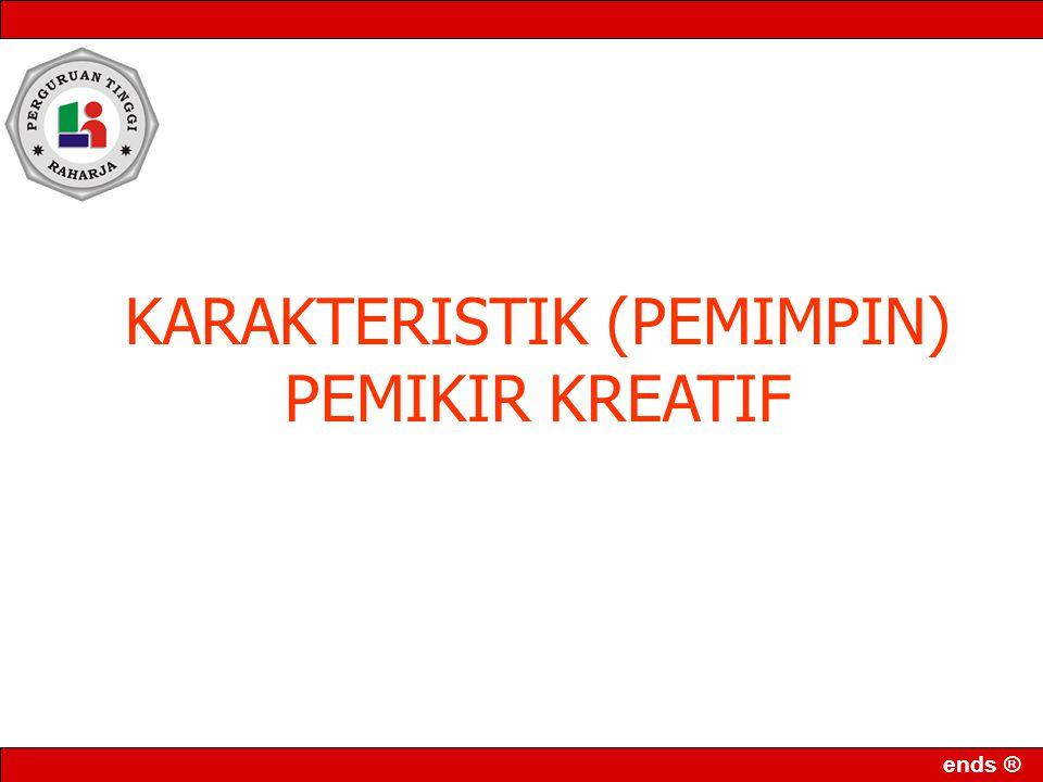 ends ® KARAKTERISTIK (PEMIMPIN) PEMIKIR KREATIF