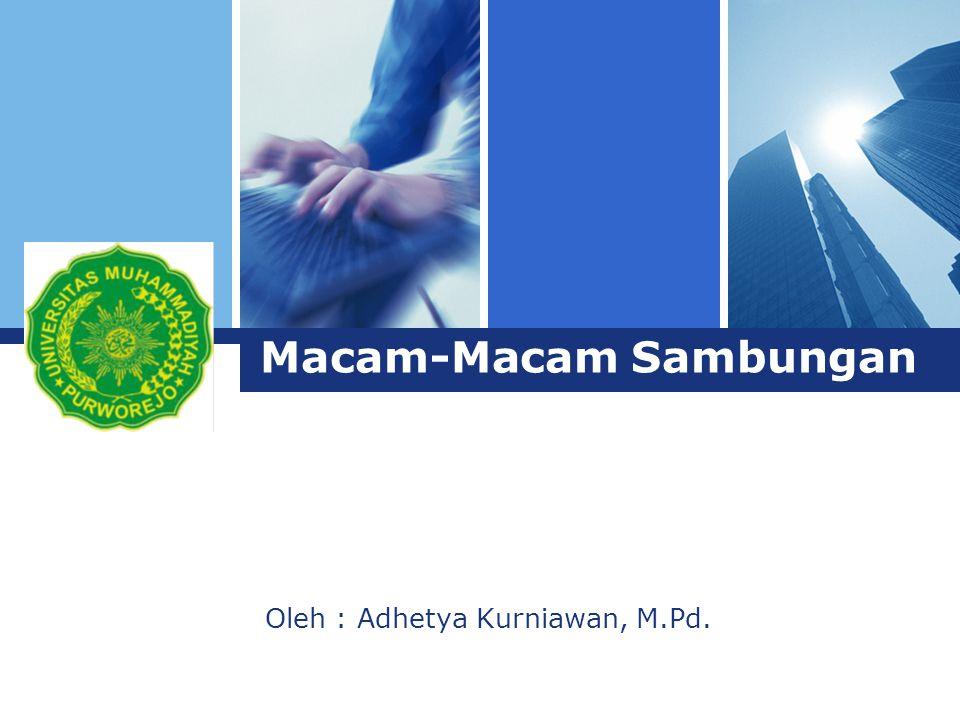 L o g o Macam-Macam Sambungan Oleh : Adhetya Kurniawan, M.Pd.
