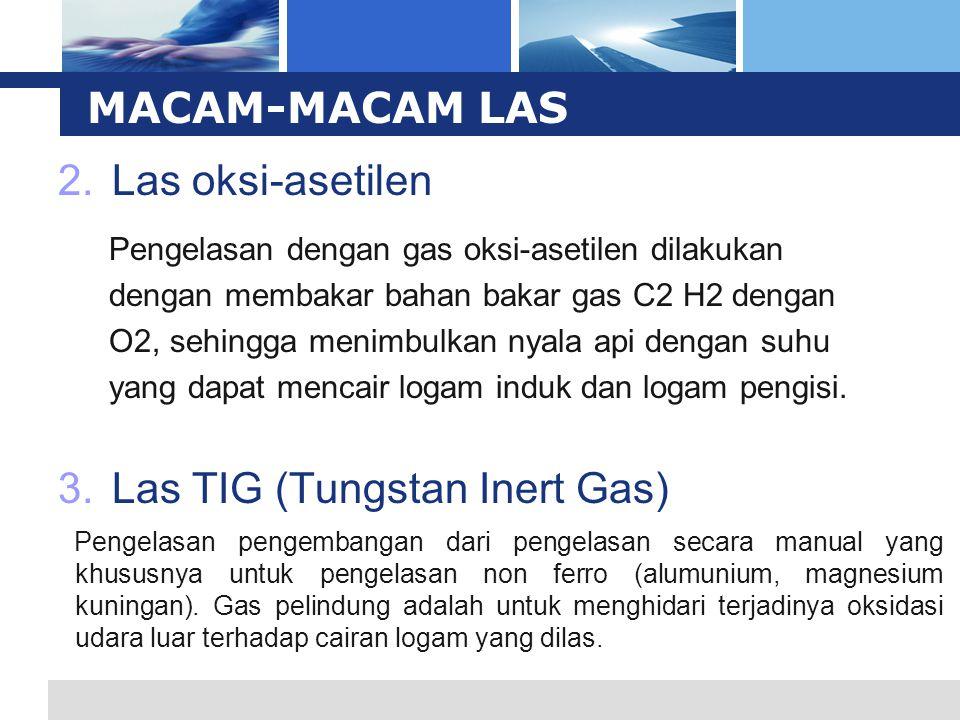 L o g o 2.Las oksi-asetilen 3.Las TIG (Tungstan Inert Gas) MACAM-MACAM LAS Pengelasan dengan gas oksi-asetilen dilakukan dengan membakar bahan bakar g