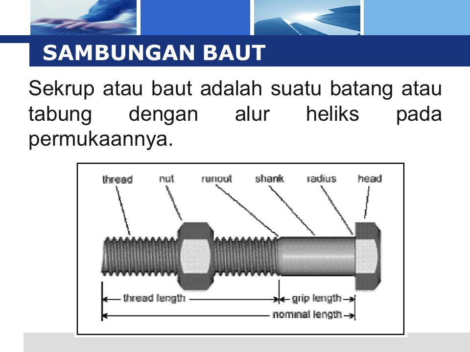L o g o SAMBUNGAN BAUT Penggunaan utamanya adalah sebagai pengikat (fastener) untuk menahan dua obyek bersama, dan sebagai pesawat sederhana untuk mengubah torsi (torque) menjadi gaya linear.