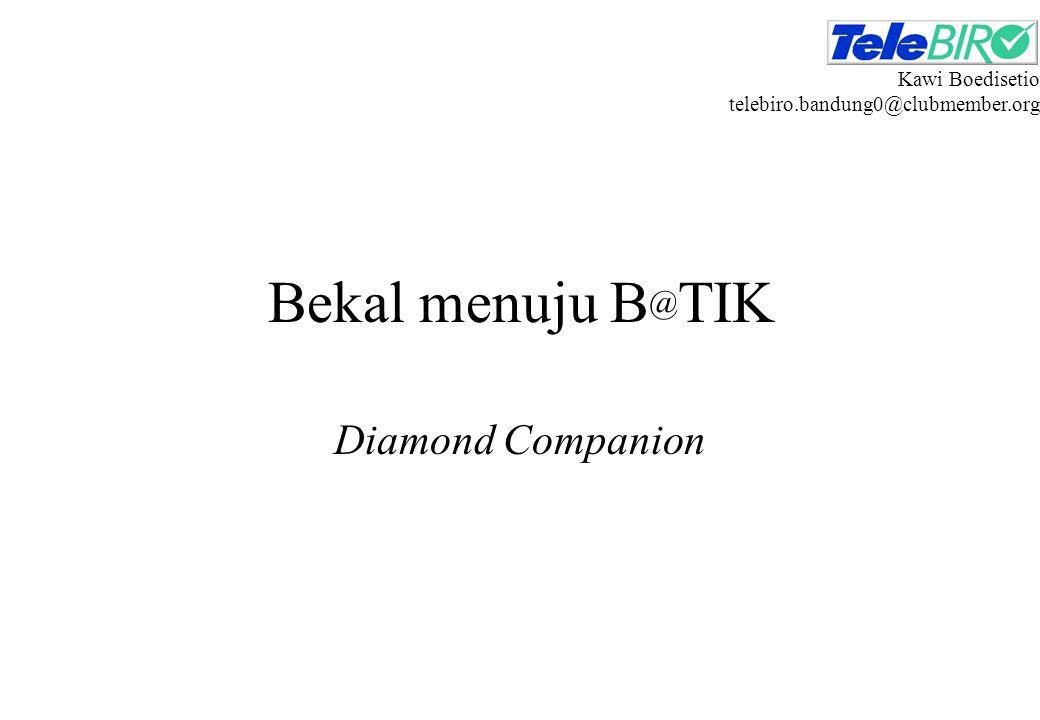 Wieke Irawati Kodri fe_bandung@yahoo.com Bekal menuju B @ TIK Diamond Companion Kawi Boedisetio telebiro.bandung0@clubmember.org