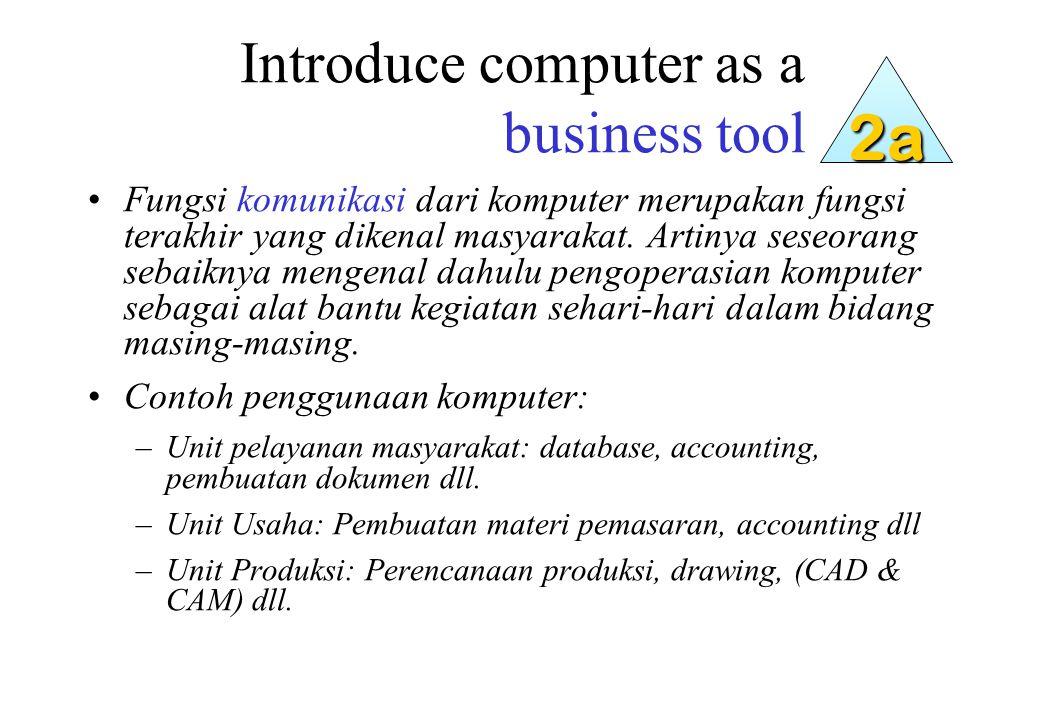 Introduce computer as a business tool Fungsi komunikasi dari komputer merupakan fungsi terakhir yang dikenal masyarakat.