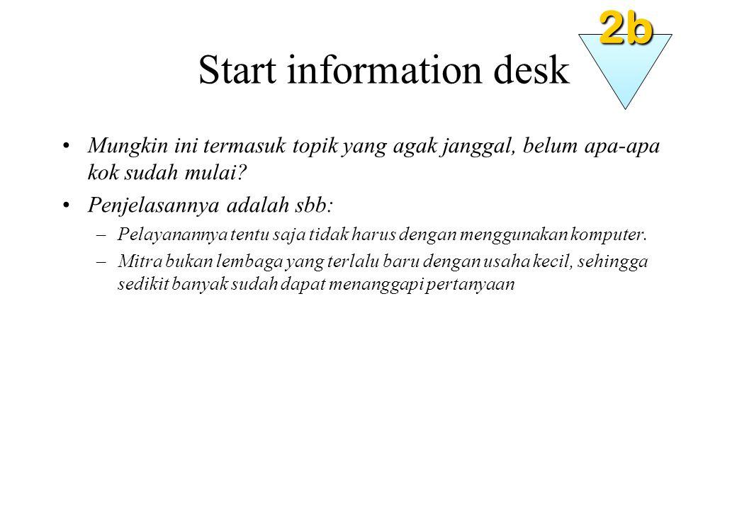 Start information desk Mungkin ini termasuk topik yang agak janggal, belum apa-apa kok sudah mulai.