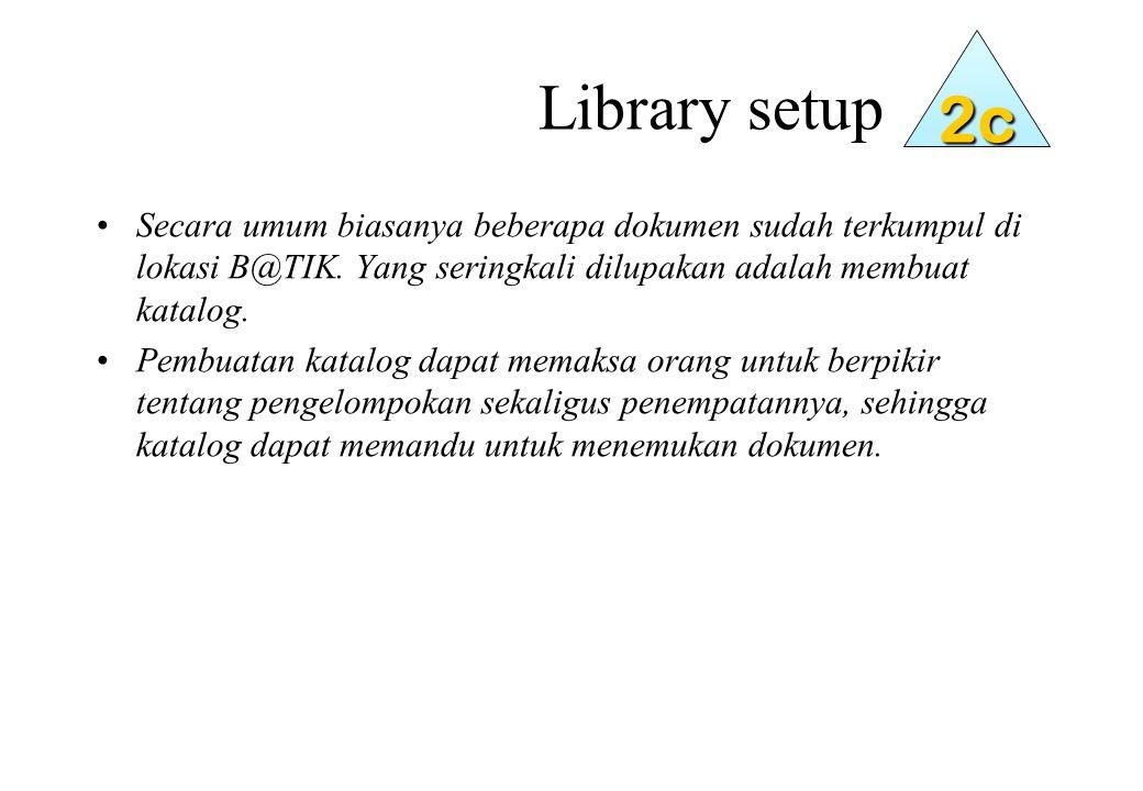 Library setup Secara umum biasanya beberapa dokumen sudah terkumpul di lokasi B@TIK.
