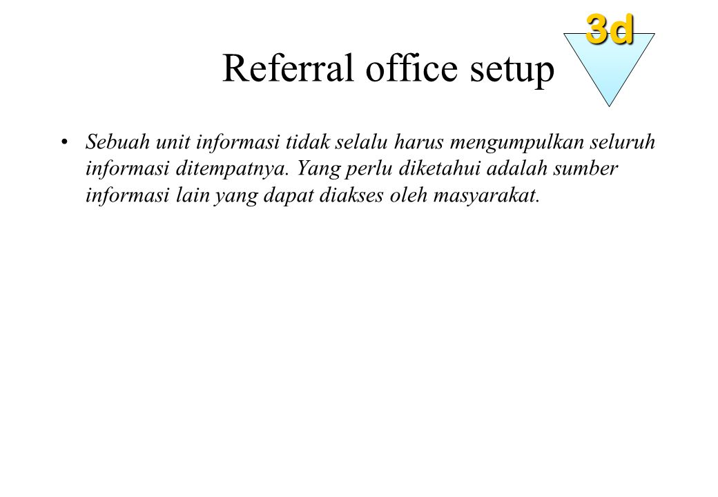 Referral office setup Sebuah unit informasi tidak selalu harus mengumpulkan seluruh informasi ditempatnya.