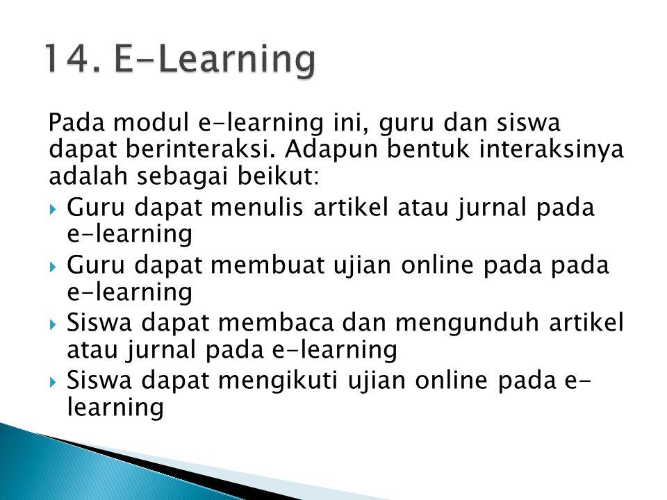 Pada modul e-learning ini, guru dan siswa dapat berinteraksi. Adapun bentuk interaksinya adalah sebagai beikut:  Guru dapat menulis artikel atau jurn
