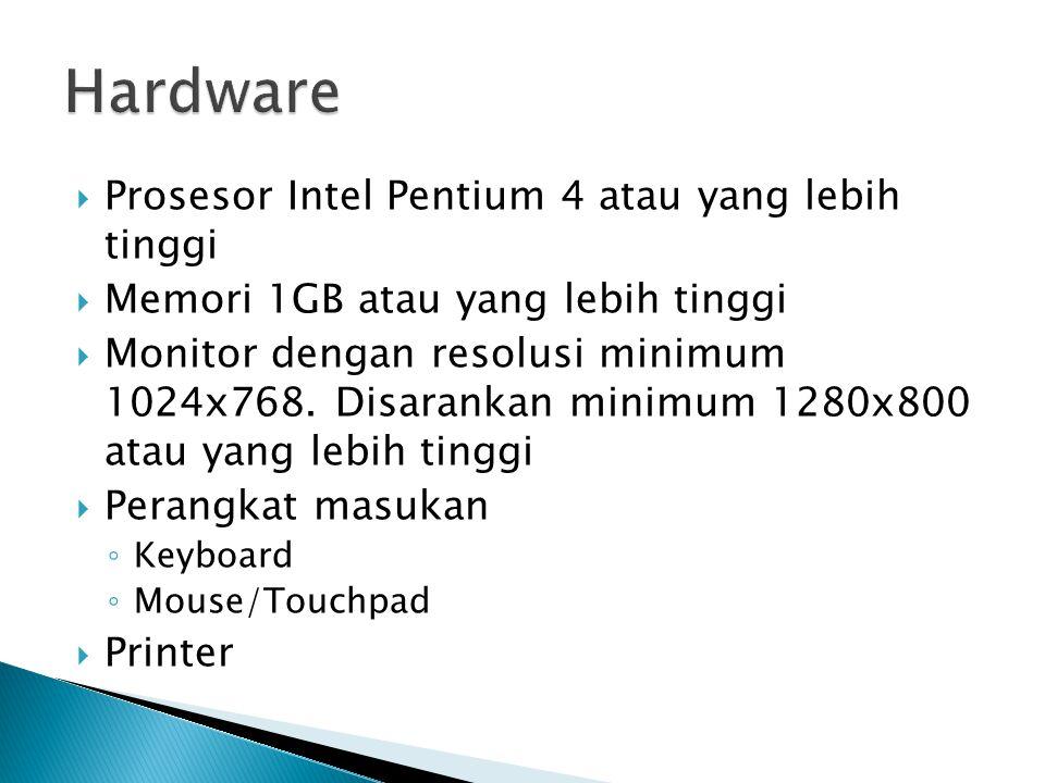  Prosesor Intel Pentium 4 atau yang lebih tinggi  Memori 1GB atau yang lebih tinggi  Monitor dengan resolusi minimum 1024x768. Disarankan minimum 1