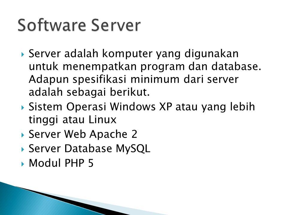  Server adalah komputer yang digunakan untuk menempatkan program dan database. Adapun spesifikasi minimum dari server adalah sebagai berikut.  Siste