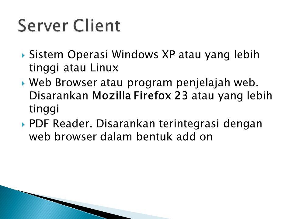  Sistem Operasi Windows XP atau yang lebih tinggi atau Linux  Web Browser atau program penjelajah web. Disarankan Mozilla Firefox 23 atau yang lebih