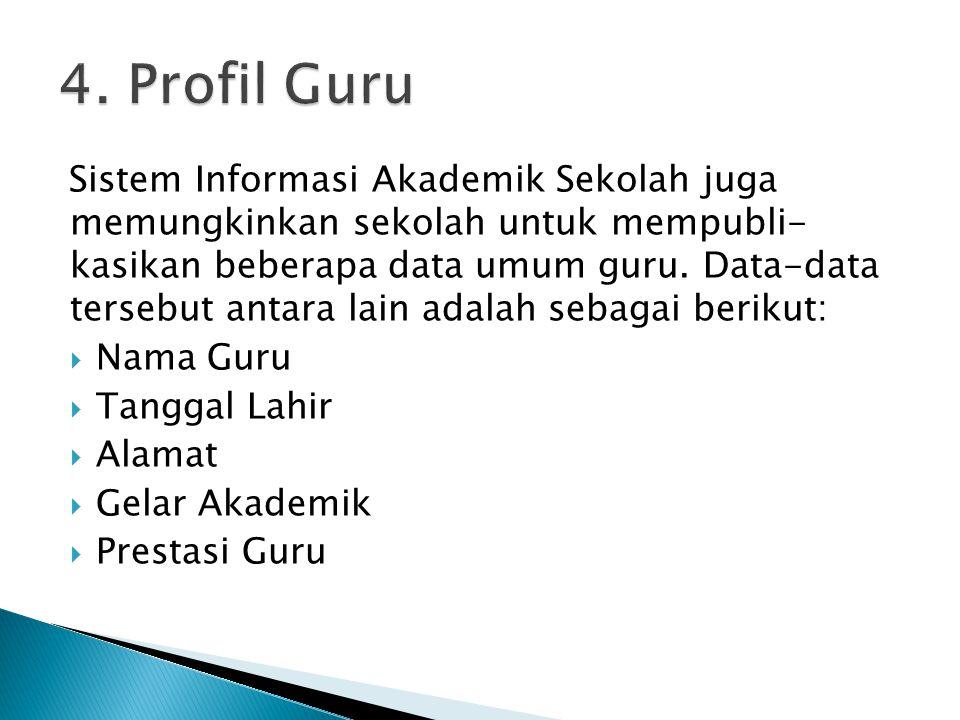 Sistem Informasi Akademik Sekolah juga memungkinkan sekolah untuk mempubli- kasikan beberapa data umum guru. Data-data tersebut antara lain adalah seb
