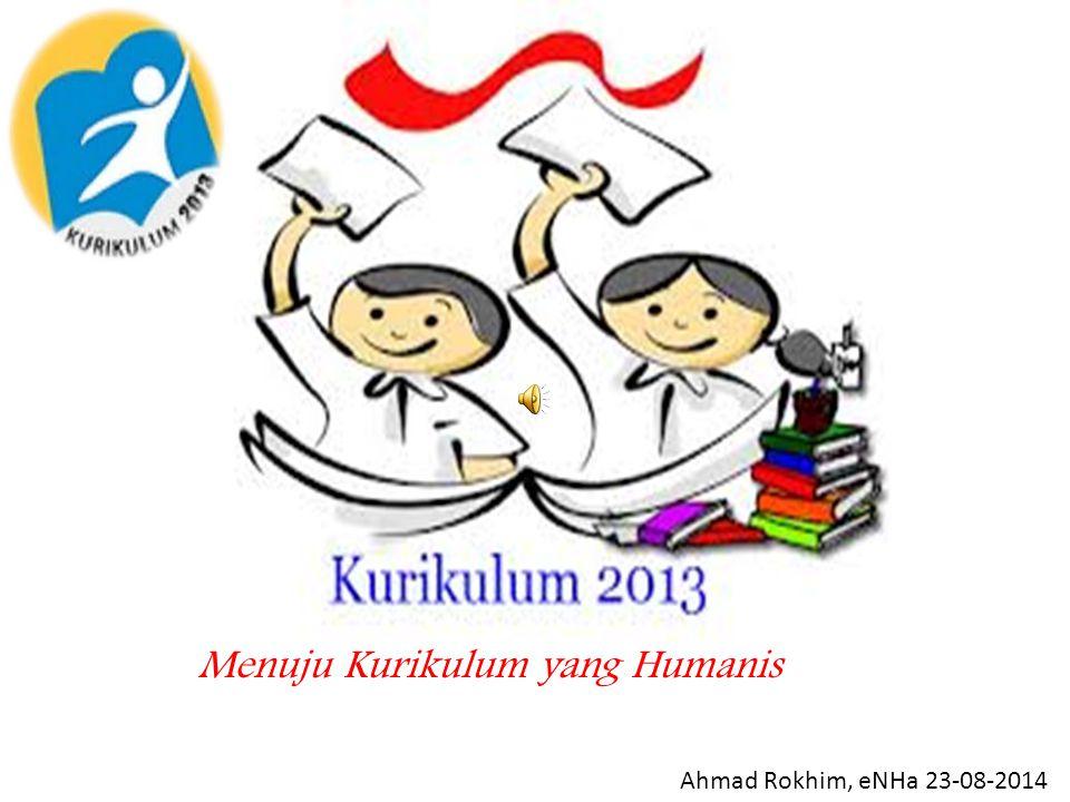 Menuju Kurikulum yang Humanis Ahmad Rokhim, eNHa 23-08-2014