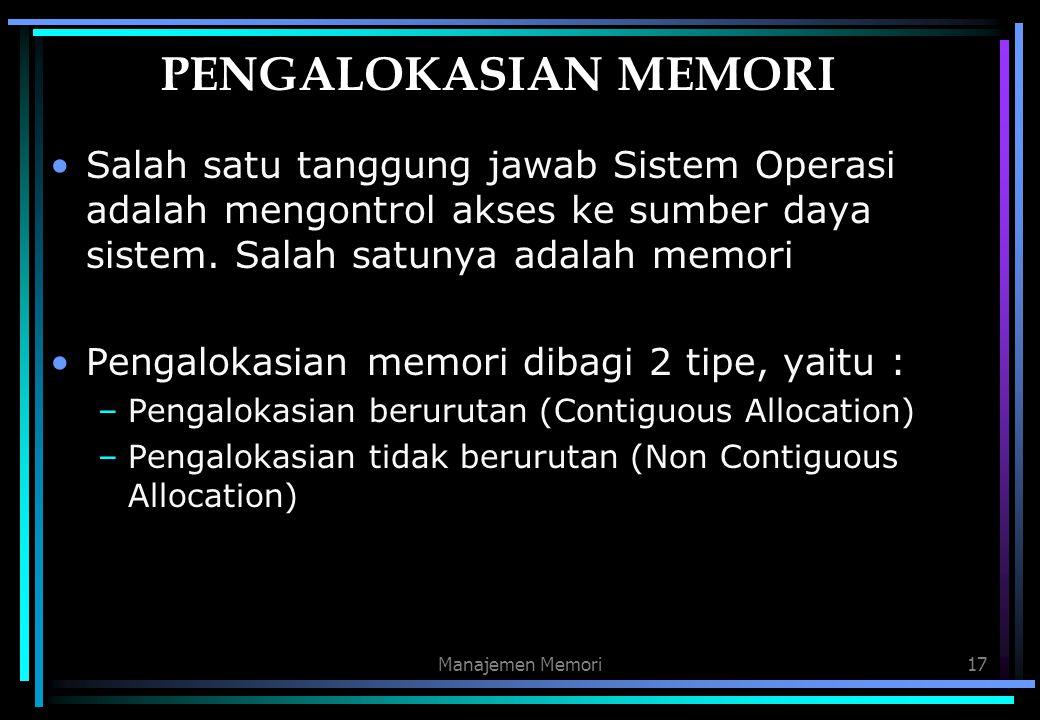 Manajemen Memori17 PENGALOKASIAN MEMORI Salah satu tanggung jawab Sistem Operasi adalah mengontrol akses ke sumber daya sistem. Salah satunya adalah m