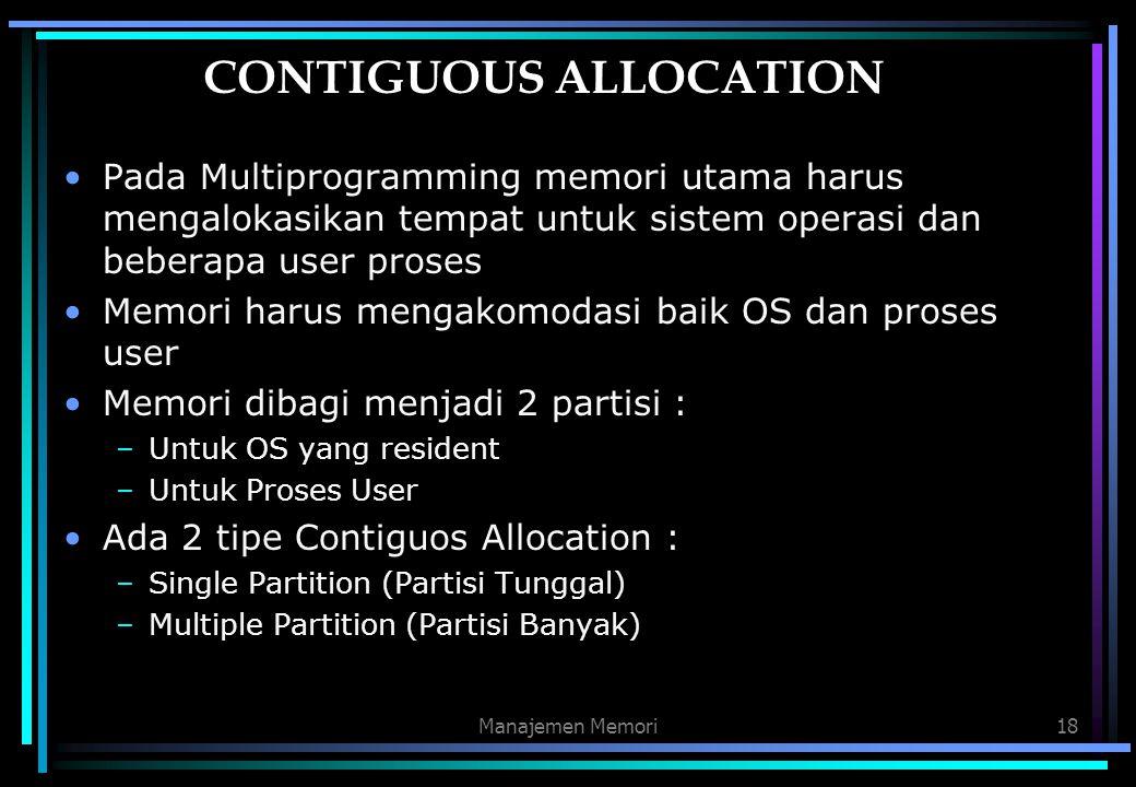 Manajemen Memori18 CONTIGUOUS ALLOCATION Pada Multiprogramming memori utama harus mengalokasikan tempat untuk sistem operasi dan beberapa user proses