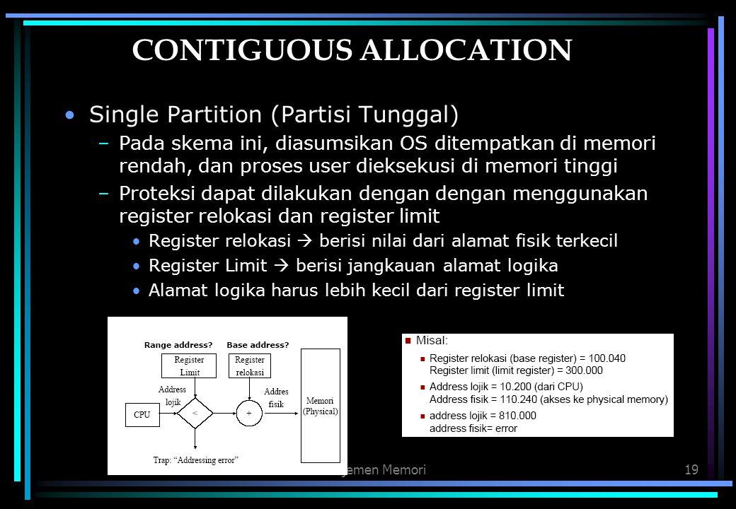 Manajemen Memori19 CONTIGUOUS ALLOCATION Single Partition (Partisi Tunggal) –Pada skema ini, diasumsikan OS ditempatkan di memori rendah, dan proses u