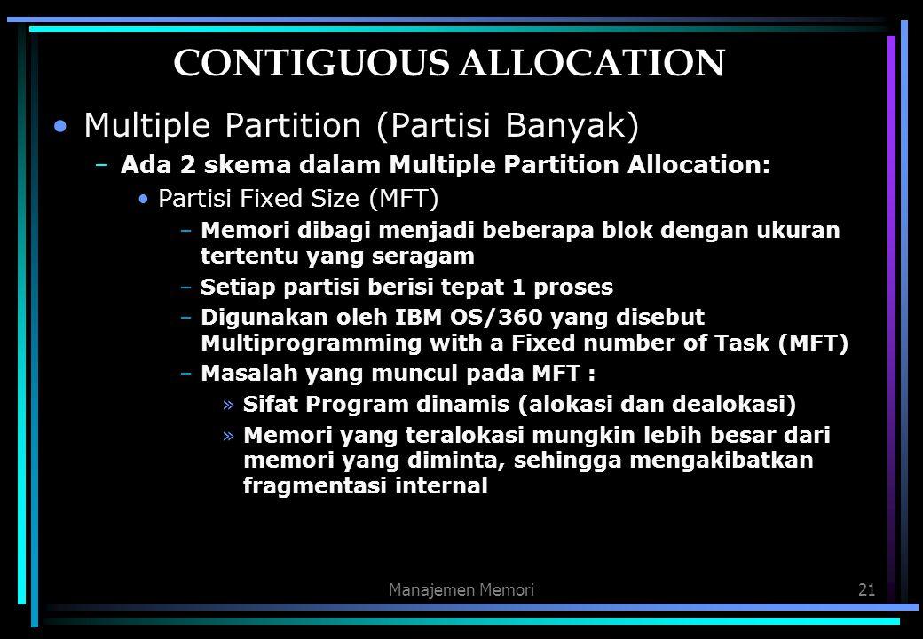 Manajemen Memori21 CONTIGUOUS ALLOCATION Multiple Partition (Partisi Banyak) –Ada 2 skema dalam Multiple Partition Allocation: Partisi Fixed Size (MFT