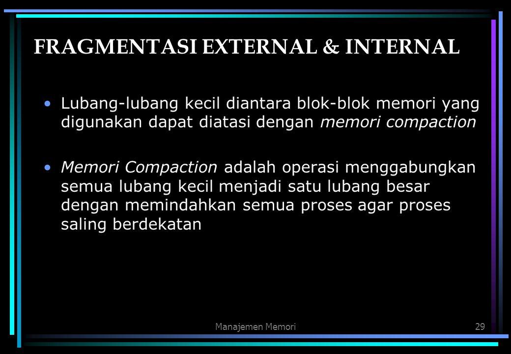 Manajemen Memori29 FRAGMENTASI EXTERNAL & INTERNAL Lubang-lubang kecil diantara blok-blok memori yang digunakan dapat diatasi dengan memori compaction