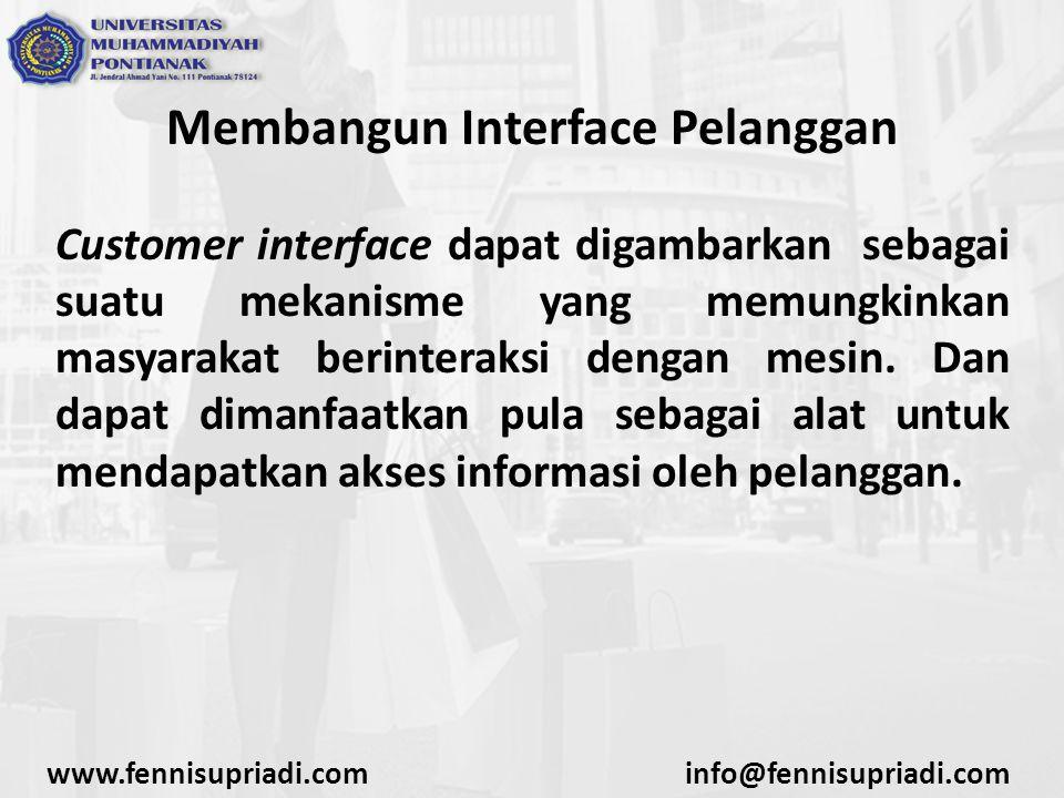 Membangun Interface Pelanggan Customer interface dapat digambarkan sebagai suatu mekanisme yang memungkinkan masyarakat berinteraksi dengan mesin.