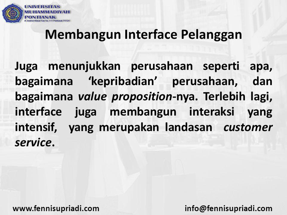 Membangun Interface Pelanggan Juga menunjukkan perusahaan seperti apa, bagaimana 'kepribadian' perusahaan, dan bagaimana value proposition-nya.