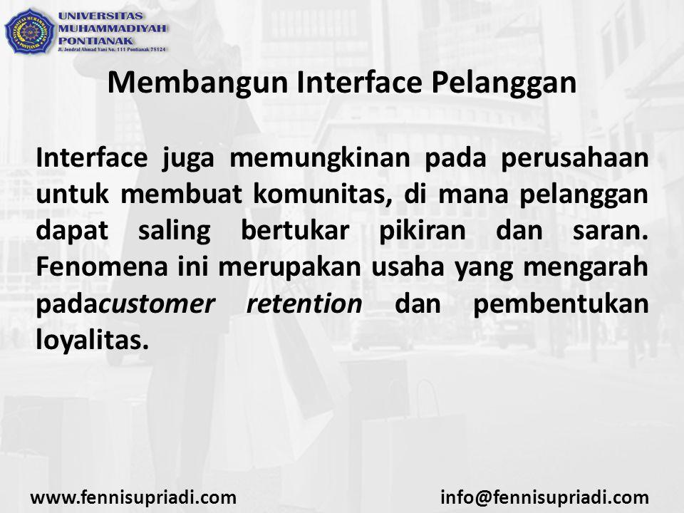 Membangun Interface Pelanggan Interface juga memungkinan pada perusahaan untuk membuat komunitas, di mana pelanggan dapat saling bertukar pikiran dan saran.