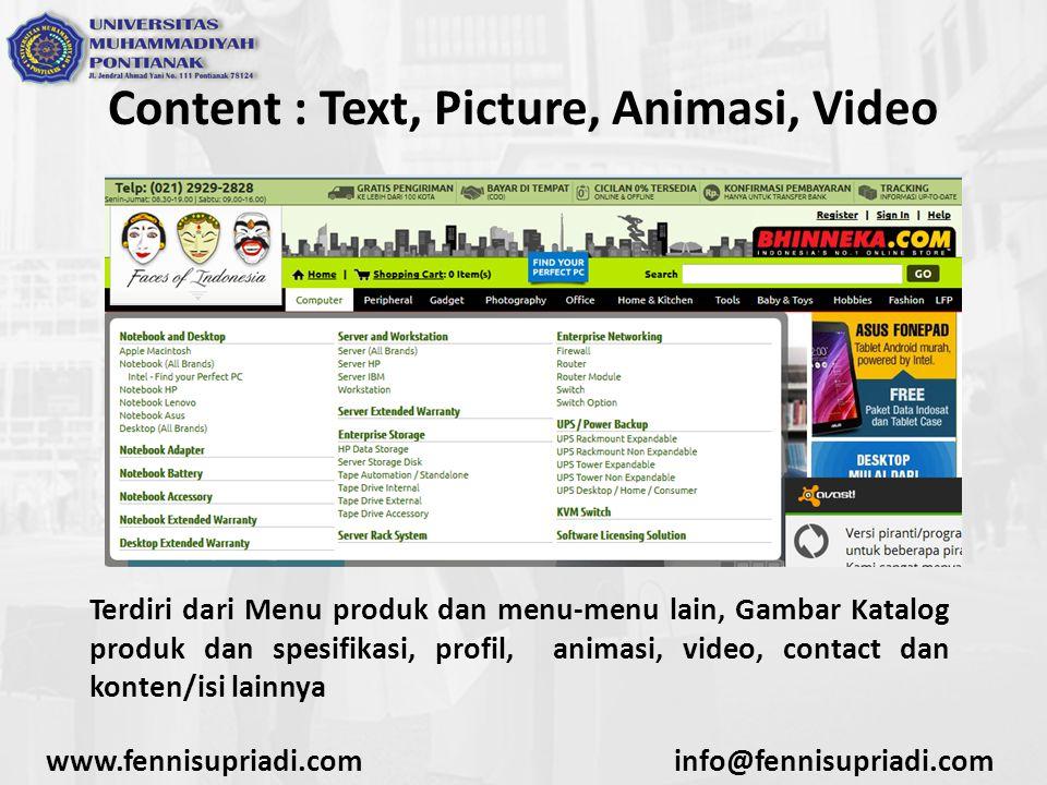Content : Text, Picture, Animasi, Video www.fennisupriadi.cominfo@fennisupriadi.com Terdiri dari Menu produk dan menu-menu lain, Gambar Katalog produk dan spesifikasi, profil, animasi, video, contact dan konten/isi lainnya
