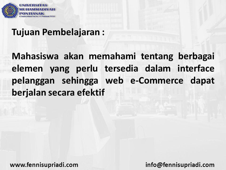 Tujuan Pembelajaran : Mahasiswa akan memahami tentang berbagai elemen yang perlu tersedia dalam interface pelanggan sehingga web e-Commerce dapat berjalan secara efektif www.fennisupriadi.cominfo@fennisupriadi.com