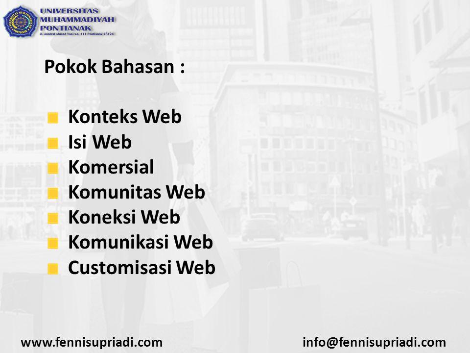 Pokok Bahasan : Konteks Web Isi Web Komersial Komunitas Web Koneksi Web Komunikasi Web Customisasi Web www.fennisupriadi.cominfo@fennisupriadi.com