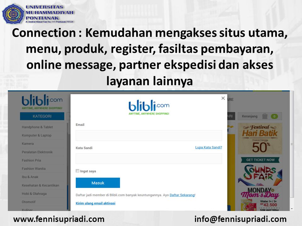 Connection : Kemudahan mengakses situs utama, menu, produk, register, fasiltas pembayaran, online message, partner ekspedisi dan akses layanan lainnya www.fennisupriadi.cominfo@fennisupriadi.com