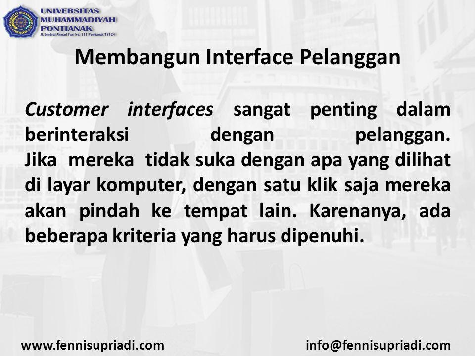 Membangun Interface Pelanggan Customer interfaces sangat penting dalam berinteraksi dengan pelanggan.