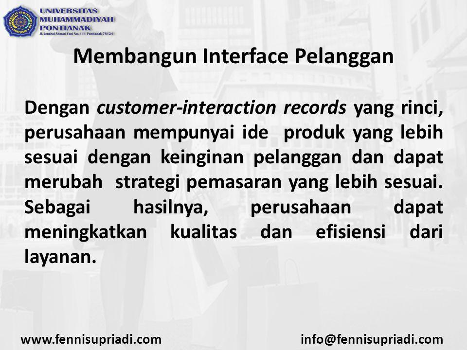 Membangun Interface Pelanggan Dengan customer-interaction records yang rinci, perusahaan mempunyai ide produk yang lebih sesuai dengan keinginan pelanggan dan dapat merubah strategi pemasaran yang lebih sesuai.