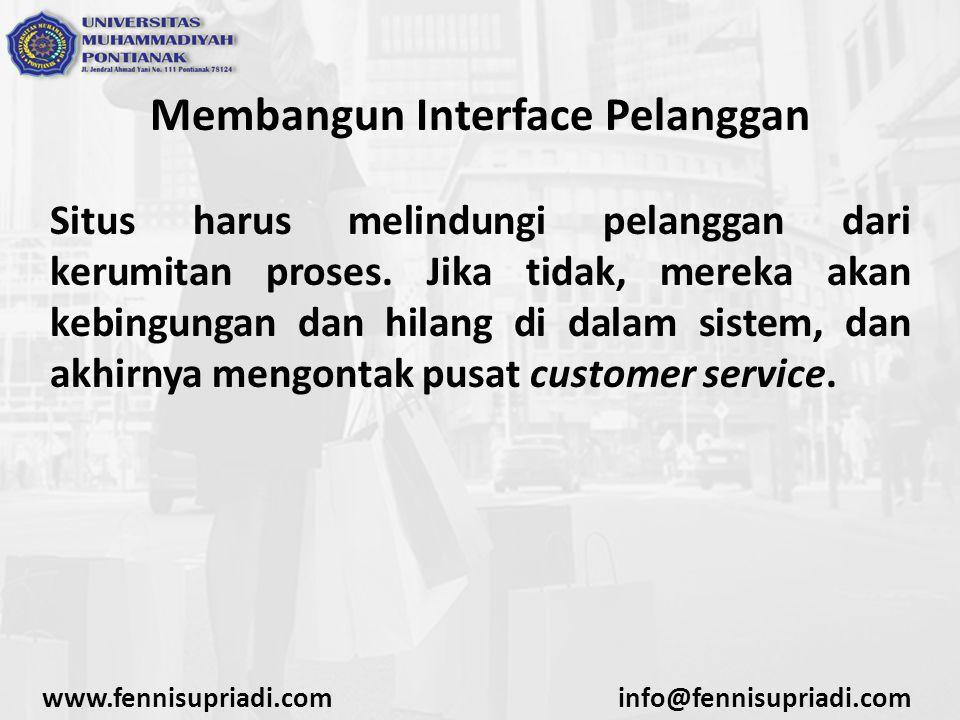 Membangun Interface Pelanggan Situs harus melindungi pelanggan dari kerumitan proses.