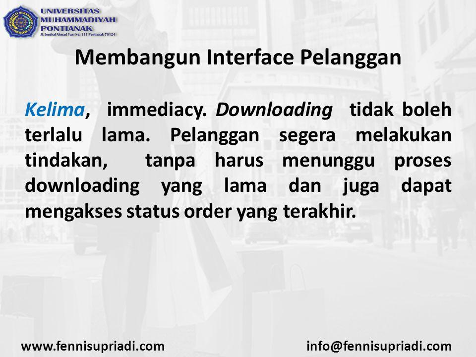 Membangun Interface Pelanggan Kelima, immediacy. Downloading tidak boleh terlalu lama.