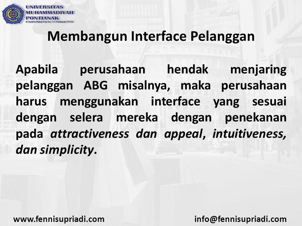 Membangun Interface Pelanggan Apabila perusahaan hendak menjaring pelanggan ABG misalnya, maka perusahaan harus menggunakan interface yang sesuai dengan selera mereka dengan penekanan pada attractiveness dan appeal, intuitiveness, dan simplicity.