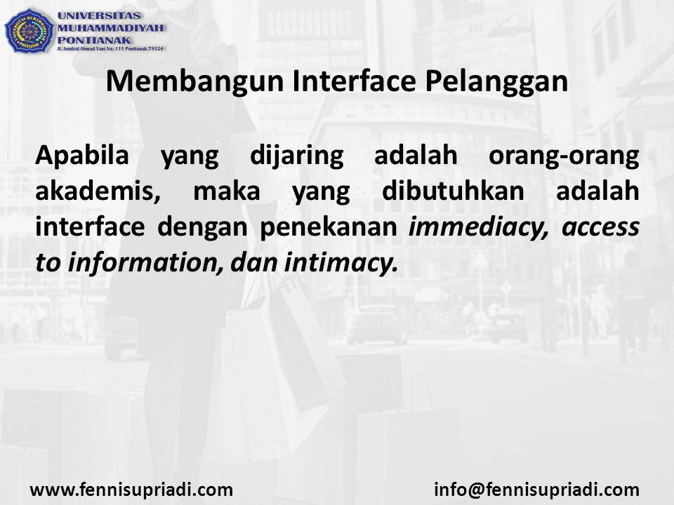 Membangun Interface Pelanggan Apabila yang dijaring adalah orang-orang akademis, maka yang dibutuhkan adalah interface dengan penekanan immediacy, access to information, dan intimacy.