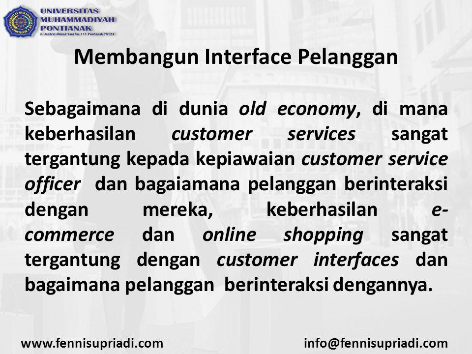 Membangun Interface Pelanggan Sebagaimana di dunia old economy, di mana keberhasilan customer services sangat tergantung kepada kepiawaian customer service officer dan bagaiamana pelanggan berinteraksi dengan mereka, keberhasilan e- commerce dan online shopping sangat tergantung dengan customer interfaces dan bagaimana pelanggan berinteraksi dengannya.