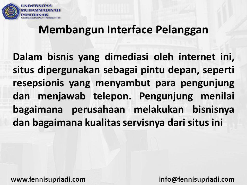 Membangun Interface Pelanggan Dalam bisnis yang dimediasi oleh internet ini, situs dipergunakan sebagai pintu depan, seperti resepsionis yang menyambut para pengunjung dan menjawab telepon.