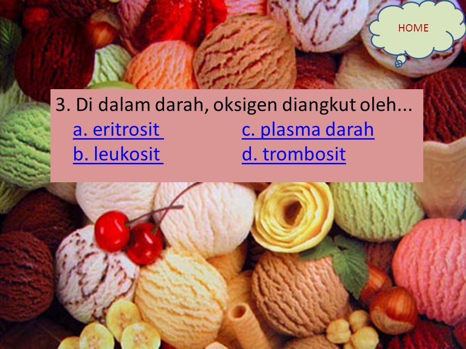 3. Di dalam darah, oksigen diangkut oleh... a. eritrosit c. plasma darah b. leukosit d. trombosit a. eritrosit c. plasma darah b. leukosit d. trombosi