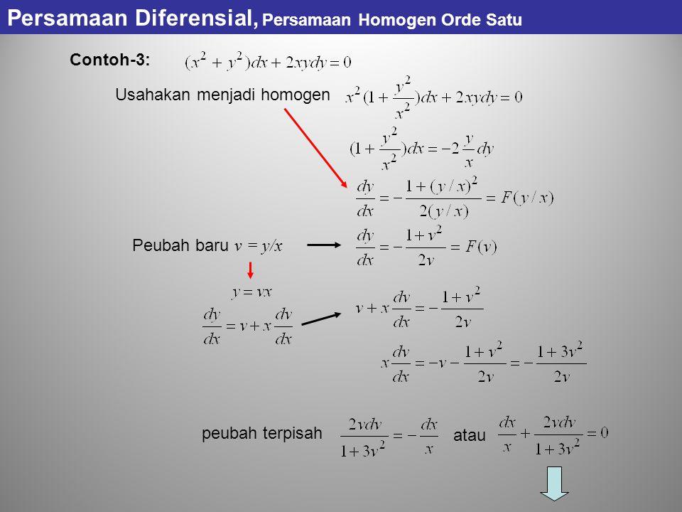 Contoh-3: Usahakan menjadi homogen Peubah baru v = y/x peubah terpisah atau Persamaan Diferensial, Persamaan Homogen Orde Satu