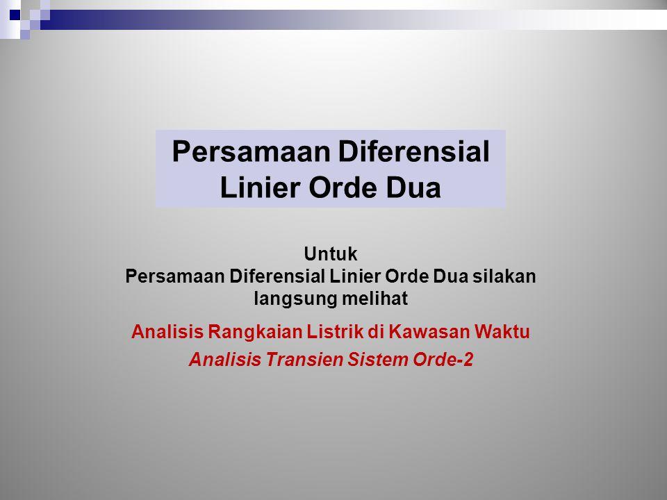 Persamaan Diferensial Linier Orde Dua Untuk Persamaan Diferensial Linier Orde Dua silakan langsung melihat Analisis Rangkaian Listrik di Kawasan Waktu